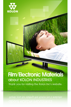 Film/Electronic Materials : about KOLON INDUSTRIES(thank you for visiting the KOLON Inc's website.)